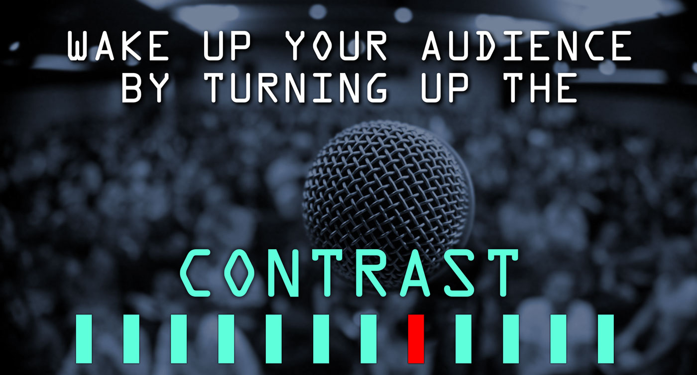Wake up your audience by turning up the contrast
